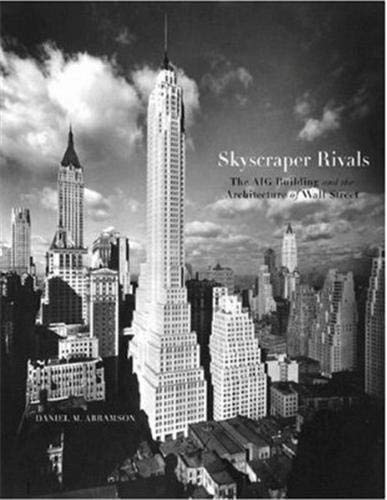 9781568982441: Skyscraper Rivals: The Aig Building and the Architecture of Wall Street