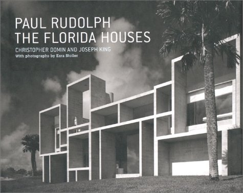 PAUL RUDOLPH: THE FLORIDA HOUSES: Christopher Domin