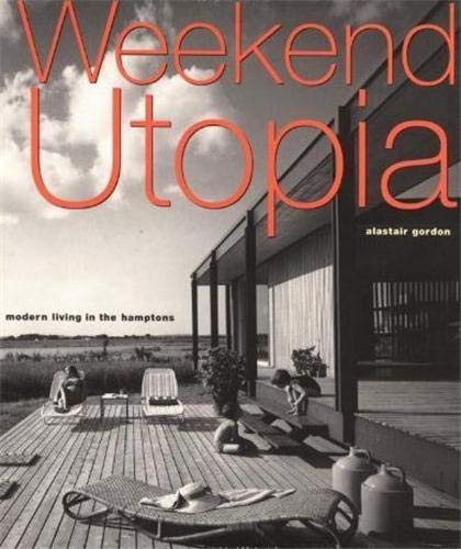 Weekend Utopia: Modern Living in the Hamptons (1568982720) by Alastair Gordon