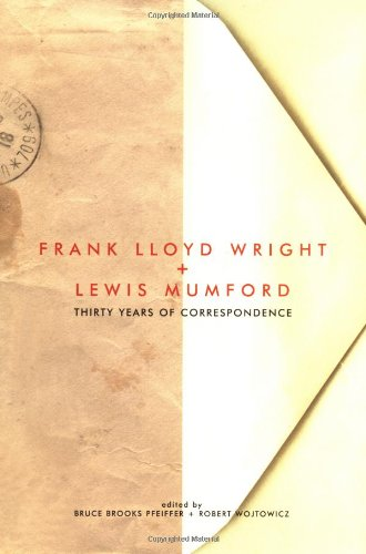 Frank Lloyd Wright & Lewis Mumford: Thirty Years of Correspondence