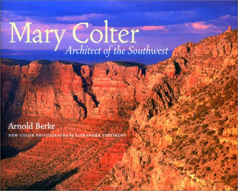 9781568982953: Mary Colter- Architect of the Southwest