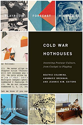 9781568983028: Cold War Hothouses: Inventing Postwar Culture From Cockpit to Playboy