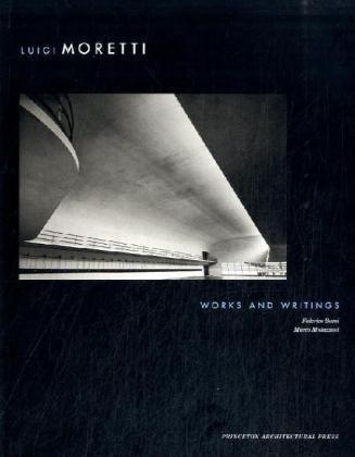 9781568983066: Luigi Moretti: Works and Writings