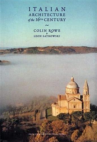 Italian Architecture of the 16th Century: Rowe, Colin; Satkowski, Leon