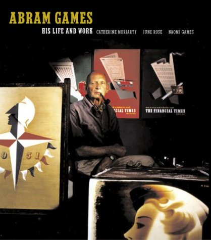 Abram Games His Life and Work: Moriarty, Catherine & June Rose & Naomi Games