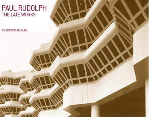 9781568984018: Paul Rudolph: The Late Work