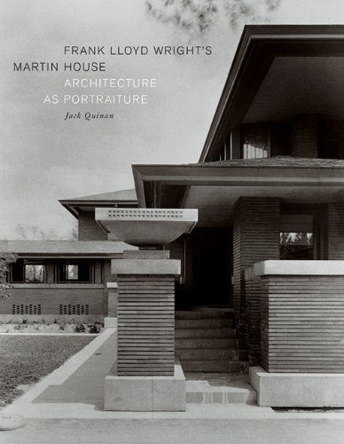 Frank Lloyd Wright's Martin House: Architecture as Portraiture: Quinan, Jack