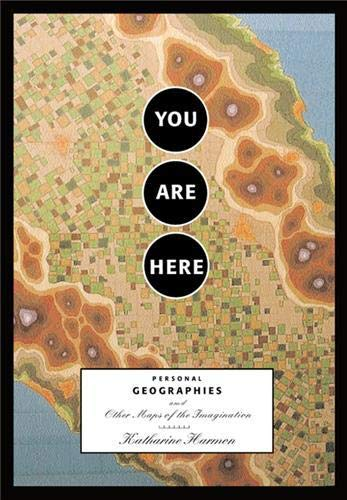 9781568984308: You Are Here: Personal Geographies and Other Maps of the Imagination
