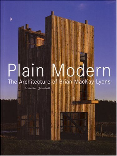 Plain Modern The Architecture of Brian MacKay-Lyons: Malcolm Quantrill; Kenneth