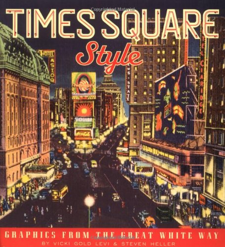 Times Square Style: Graphics from the Golden Age of Broadway (1568984901) by Heller, Steven; Levi, Vicki Gold