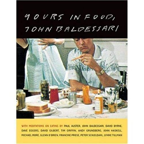 9781568984957: Yours in Food, John Baldessari: with meditations on eating by Paul Auster, David Byrne, Dave Eggers, David Gilbert, Tim Griffin, Andy Grundberg, John ... O'Brien, Francine Prose, and Peter Schjeldah