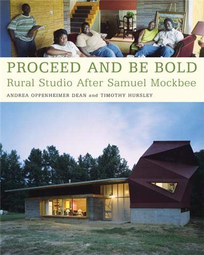 9781568985008: Proceed and Be Bold: Rural Studio After Samuel Mockbee