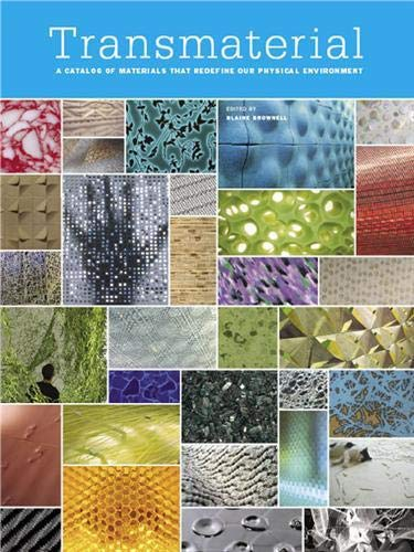 Transmaterial: A Catalog of Materials That Redefine our Physical Environment: Brownell, Blaine
