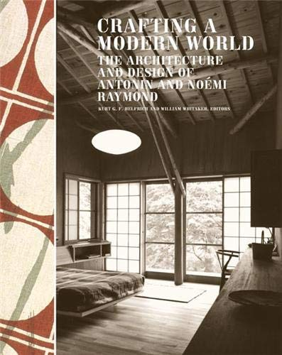 Crafting a Modern World: The Architecture and Design of Antonin and Noemi Raymond (Hardback): Kurt ...