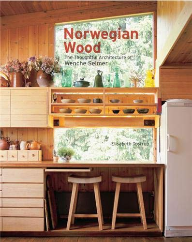 Norwegian Wood: The Thoughtful Architecture of Wenche: Tostrup, Elisabeth