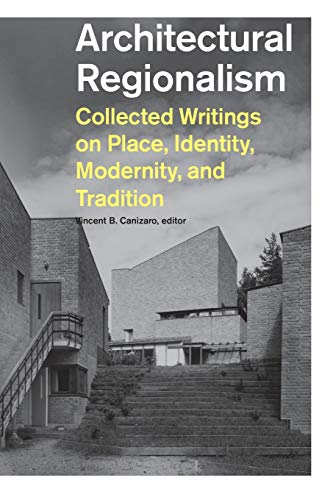 9781568986166: Architectural Regionalism: Collected Writings on Place, Identity, Modernity, and Tradition