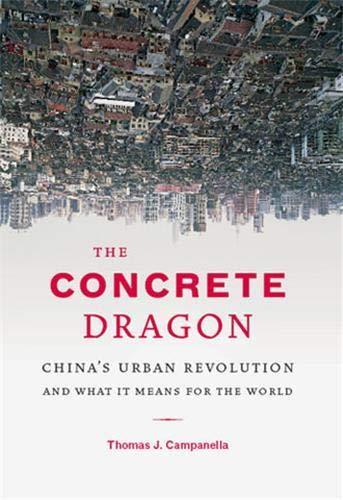 9781568986272: The Concrete Dragon: China's Urban Revolution and What It Means for the World