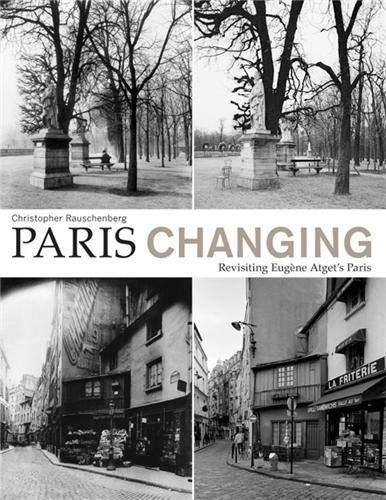 9781568986807: Paris Changing: Revisiting Eugène Atget's Paris