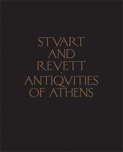 The Antiquities of Athens: Measured and Delineated: Stuart, James; Revett,