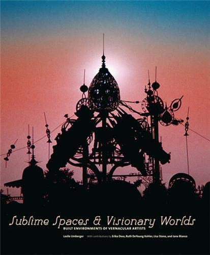 9781568987286: Sublime Spaces and Visionary Worlds: Built Environments of Vernacular Artists