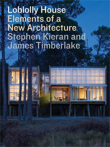 Loblolly House: Elements of a New Architecture: Kieran, Stephen; Timberlake,