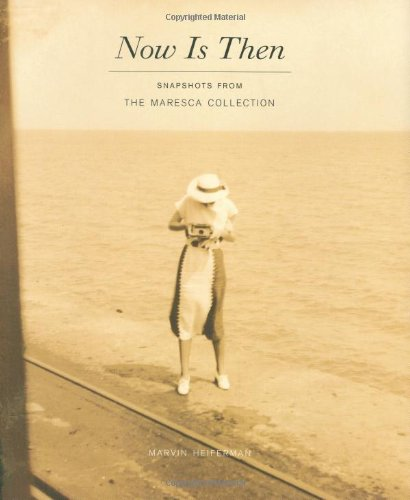 Now Is Then: Snapshots from the Maresca Collection (9781568987484) by Marvin Heiferman