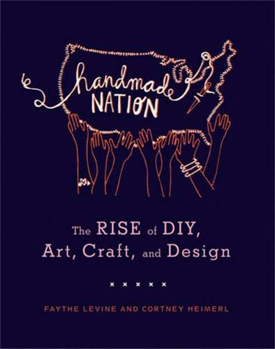 9781568987873: Handmade Nation: The Rise of DIY, Art, Craft, and Design