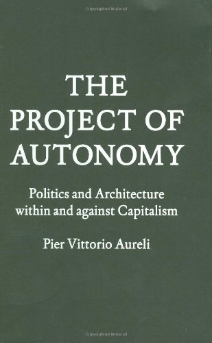 9781568987941: The Project of Autonomy: Politics and Architecture Within and Against Capitalism (FORuM Project Publications)