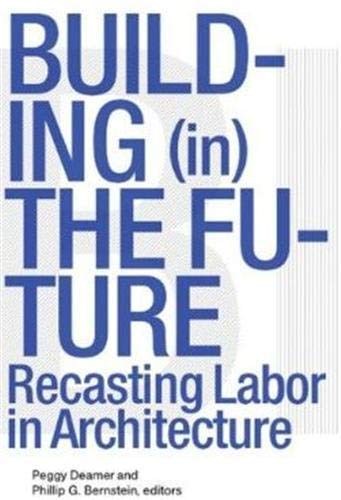 9781568988061: Building (in) the Future /Anglais: Recasting Labor in Architecture