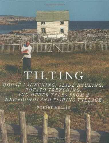 9781568988078: Tilting: House Launching, Slide Hauling, Potato Trenching and Other Tales from a Newfoundland Fishing Village
