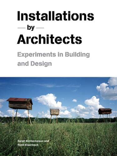 Installations By Architects: Experiments in Building and: Sarah Bonnemaison, Ronit