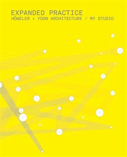 9781568988665: Expanded Practice: Höweler + Yoon Architecture/My Studio