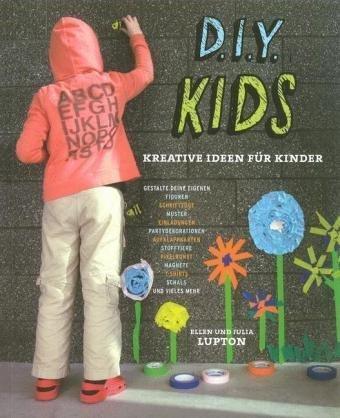 D.I.Y. Kids: Kreative Ideen fur Kinder (German Edition): Lupton, Ellen, Lupton, Julia