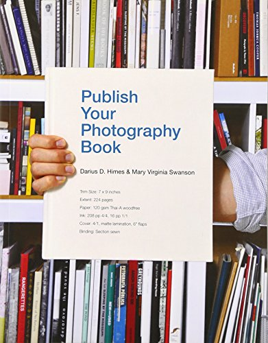 Publish Your Photography Book: Himes, Darius D.; Swanson, Mary Virginia