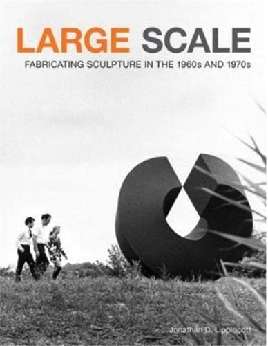 9781568989341: Large Scale: Fabricating Sculpture in the 1960s and 1970s