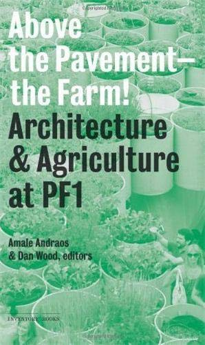 9781568989358: Above the Pavement, the Farm: Architecture and Agriculture at PF1 (Inventory Books)