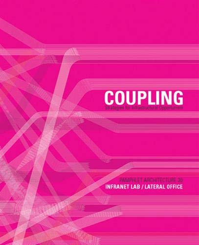 Pamphlet Architecture 30: Coupling: Strategies for Infrastructural Opportunism: Mason White; Lola ...