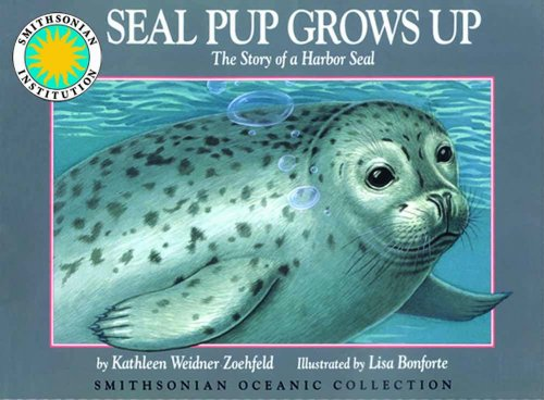 9781568990262: Seal Pup Grows Up: The Story of a Harbor Seal - a Smithsonian Oceanic Collection Book