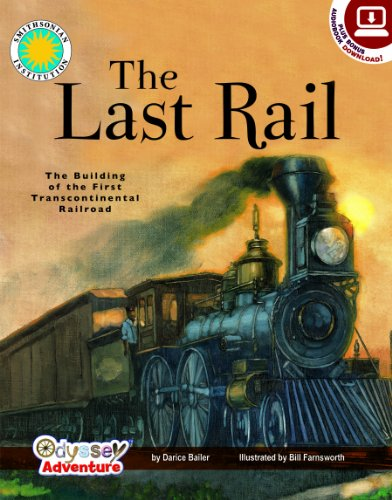 The Last Rail: The Building of the First Transcontinental Railroad (Smithsonian Odyssey): Darice ...