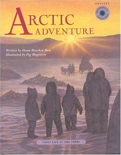 Arctic Adventure: Inuit Life in the 1800s: Rau, Dana Meachen