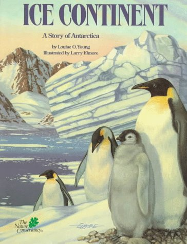 Ice Continent: A Story of Antarctica (The Nature Conservancy Habitat): Louise Young