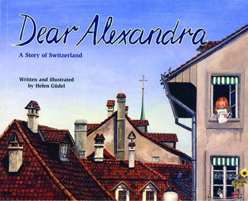Dear Alexandra: A Story of Switzerland - a Make Friends Around the World Storybook (Making Friends ...
