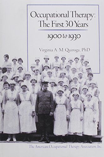Occupational Therapy : The First 30 Years: Virginia A. Quiroga
