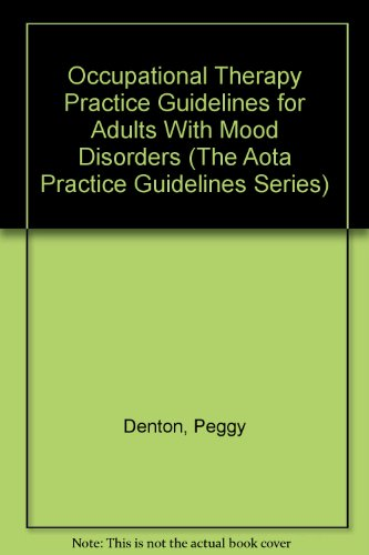 Occupational Therapy Practice Guidelines for Adults With Mood Disorders (The Aota Practice Guidelines Series) (1569001103) by Peggy Denton; Sarah Skinner; Anne Pas Colburn; Susan Robertson