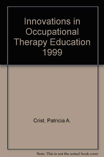 Innovations in Occupational Therapy Education 1999: Patricia A. Crist