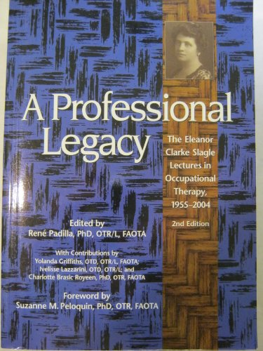 9781569002001: A Professional Legacy: The Eleanor Clarke Slagle Lectures in Occupational Therapy, 1955-2004