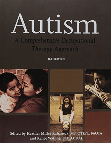 Autism: A Comprehensive Occupational Therapy Approach, 3rd: Edited by Heather