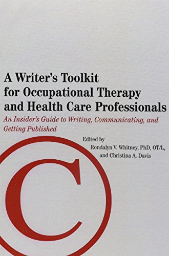 Writer s Toolkit for Occupational Therapy and Health Care Professionals: An Insider s Guide to ...