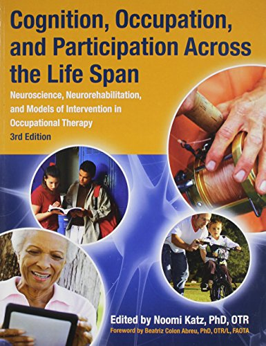 9781569003220: Cognition, Occupation, and Participation Across the Life Span: Neuroscience, Neurorehabilitation, and Models of Intervention in Occupational Therapy, 3rd Edition