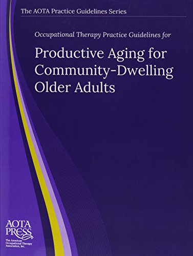 Occupational Therapy Practice Guidelines for Productive Aging for Community-Dwelling Older Adults: ...